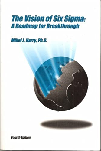 Vision of Six Sigma: A Road Map for Breakthrough 4th Edition